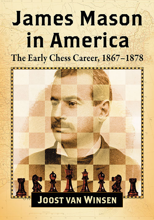 James Mason in America: The Early Chess Career, 1867-1878 - Joost Van Winsen