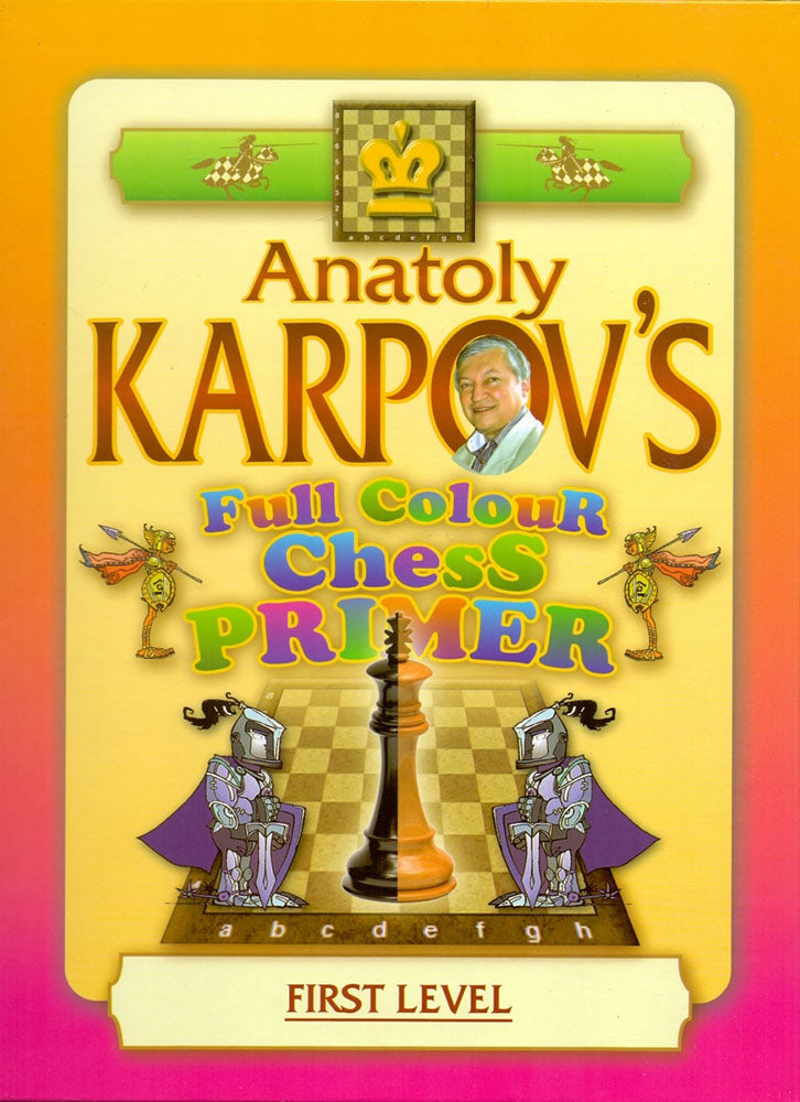 Anatoly Karpov's Full Colour Chess Primer - First Level