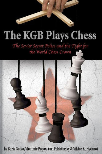 The KGB Plays Chess - Gulko, Korchnoi, Felshtinsky & Popov