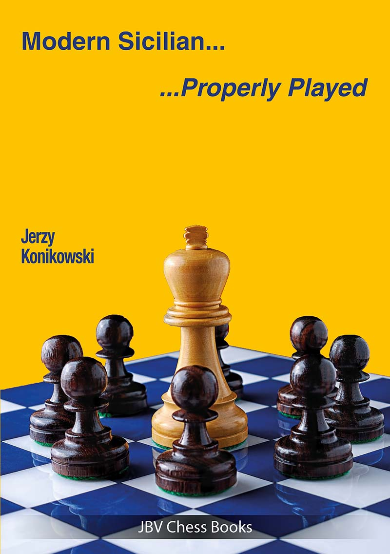 Modern Sicilian: Properly Played - Jerzy Konikowsk