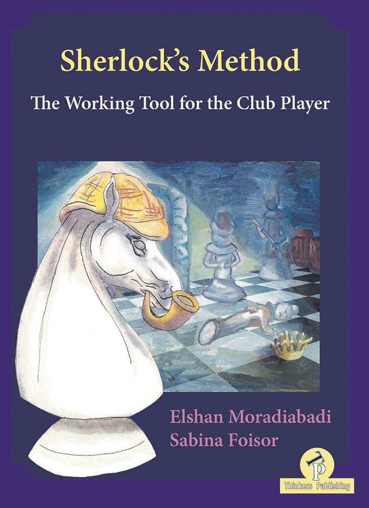 Sherlock's Method: The Working Tool for the Club Player - Moradiabadi & Foisor