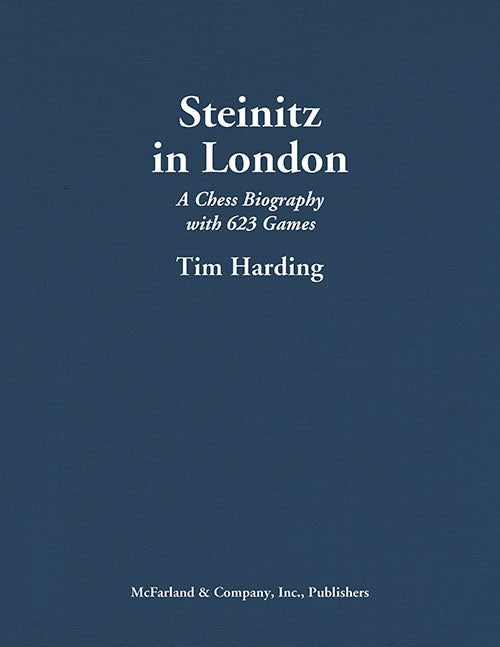Steinitz in London: A Chess Biography with 623 Games - Tim Harding