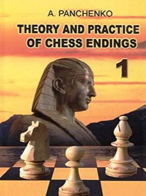 Theory & Practice of Chess Endings 1 - Alexander Panchenko