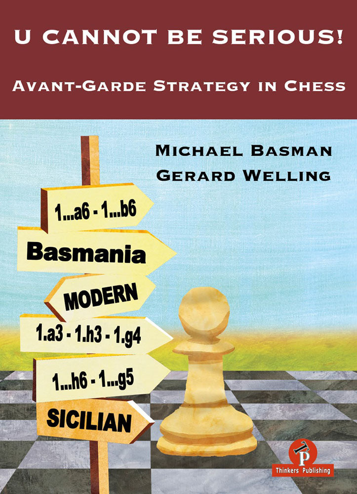 U Cannot Be Serious: Avant-Garde Strategy in Chess - Basman & Welling