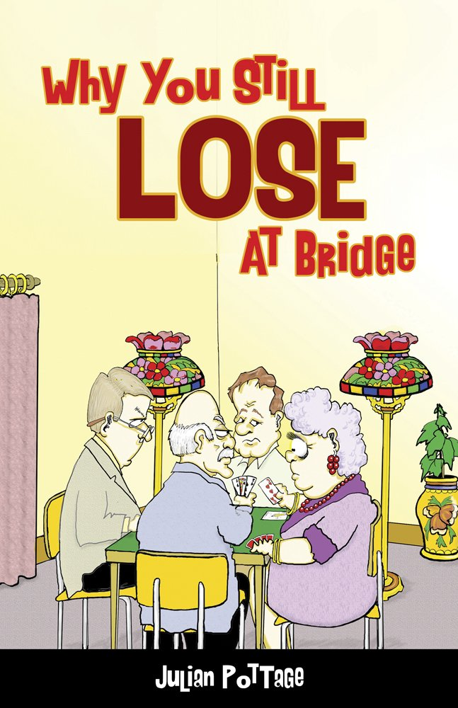 Why You Still Lose At Bridge - Julian Pottage