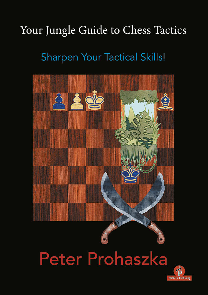 Your Jungle Guide to Chess Tactics - Peter Prohaszka