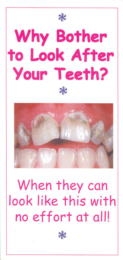 LEAFLET: WHY BOTHER TO LOOK AFTER TEETH