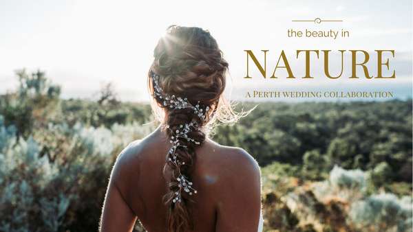 The Beauty in Nature - a Perth wedding vendor collaboration