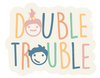 Double Trouble Kids