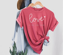 Load image into Gallery viewer, Love is All You Need Tee