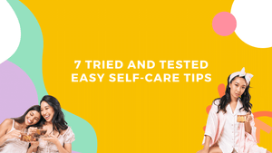 7 tried and tested easy self-care tips
