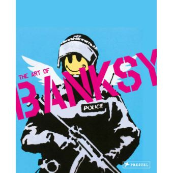 The Art of Banksy : A visual protest