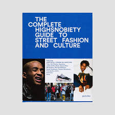 The Complete Highsnobiety Guide to Street Fashion and Culture
