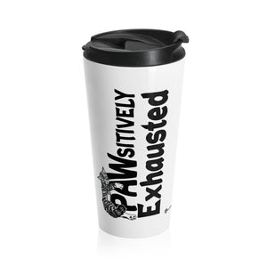 PAWsitively Exhausted Stainless Steel Travel Mug