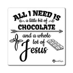 All I Need is a Little Bit of Chocolate and a Whole Lot of Jesus Magnet