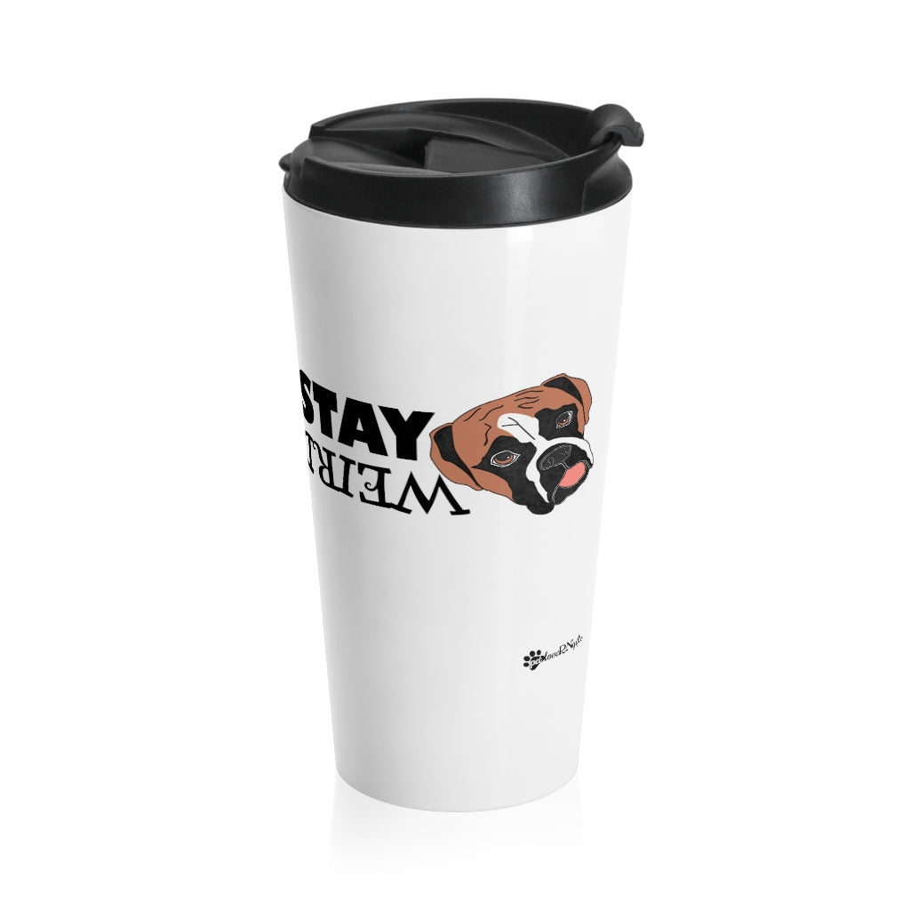 Stay Weird (boxer) Stainless Steel Travel Mug