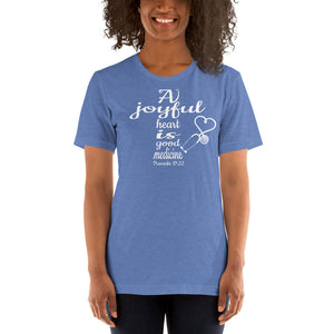 A Joyful Heart is Good Medicine Proverbs 17:22 Unisex T-Shirt