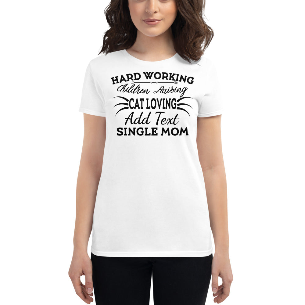 Hard Working Children Raising Cat Loving (Add Your Text) Single Mom Personalized Women's T-Shirt