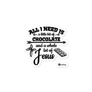 All I Need is a Little Bit of Chocolate and a Whole Lot of Jesus Kiss Cut Sticker