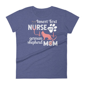 Custom (Insert Your Specialty) Nurse and German Shepherd Mom Women's t-Shirt