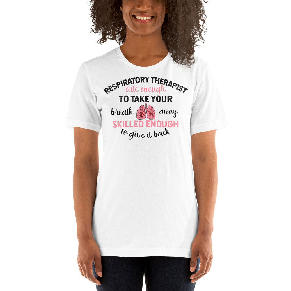 Respiratory Therapist Cute Enough to Take Your Breath Away Skilled Enough to Give it Back Unisex T-Shirt