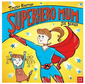 Superhero Mum - Timothy Knapman & Joe Berger