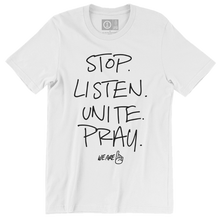 Load image into Gallery viewer, We Are One Stop Listen Unite Pray White Tee