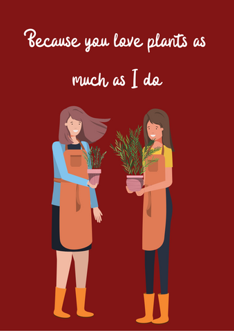 'Because you love plants as much as I do' greetings card