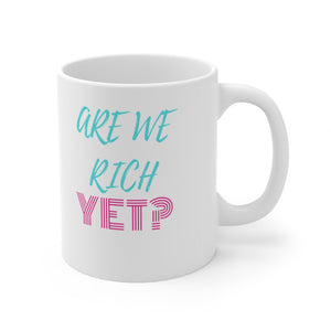 Are We Rich Yet? Coffee Mug