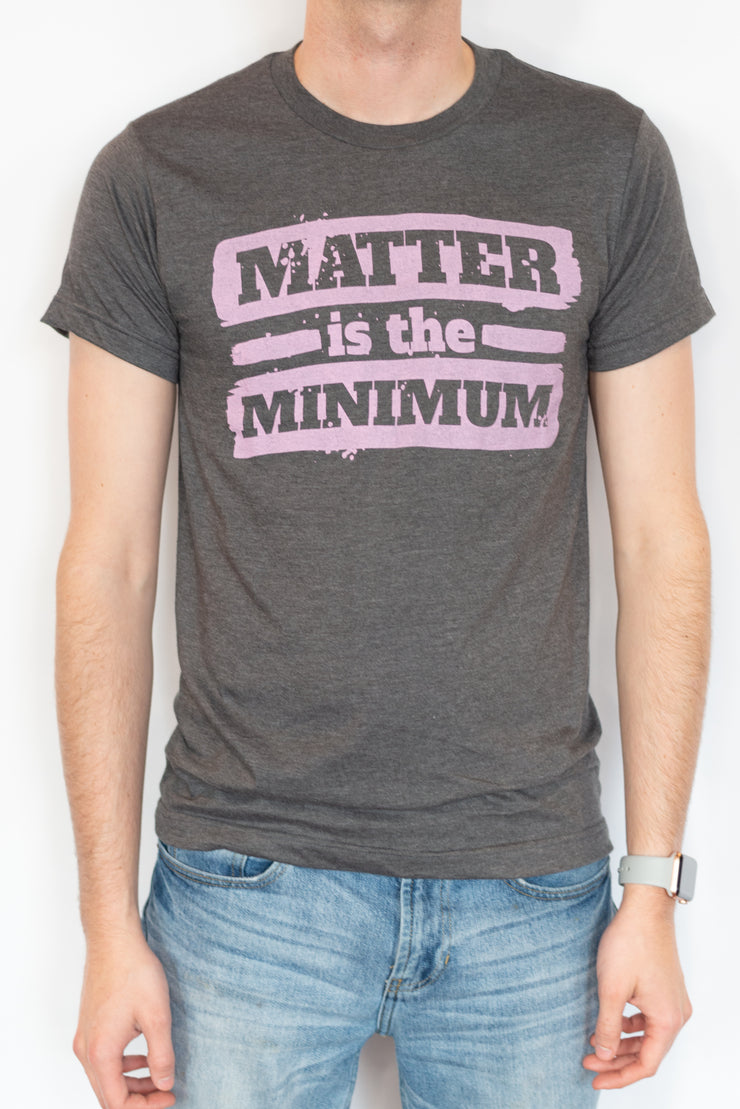 Matter is the Minimum Tee