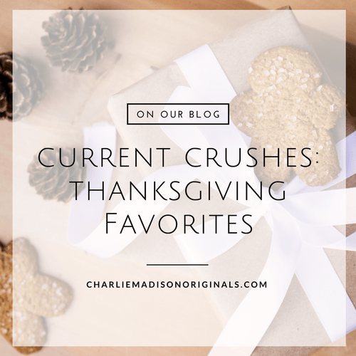 CURRENT CRUSHES | THANKSGIVING FAVORITES