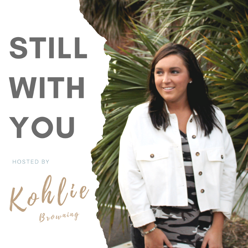 Kohlie Browning, Still With you Podcast
