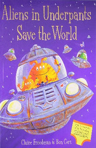 Cover Page for Claire Freedman and Ben Corts book Aliens in Underpants Save the World