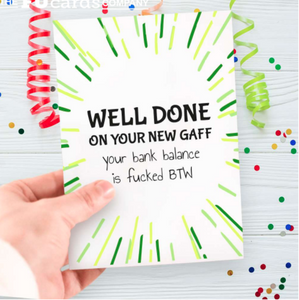 various green stripes on a white card with black font writing 'Well Done On Your New Gaff your bank balance is f'd BTW'