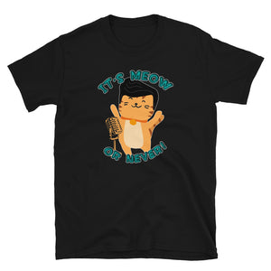It's Meow or Never  Unisex T-Shirt