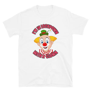 I'n in Lockdown with a Clown Unisex T-Shirt