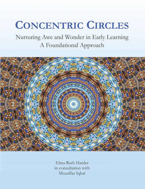 Concentric Circles: Nurturing Awe and Wonder in Early Learning - Elma Ruther Harder & Muzaffar Iqbal