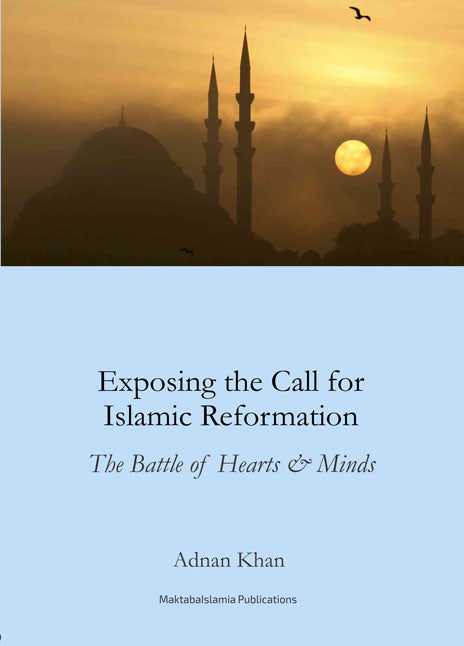 Exposing the call for Islamic Reformation - The battle of hearts & minds