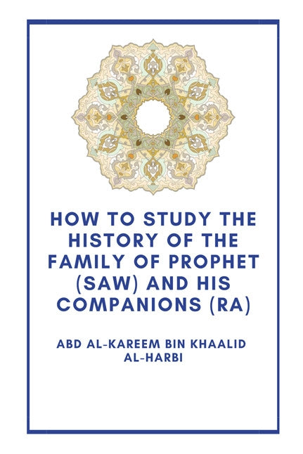How to Study the History of the Family of Prophet (saw) and his Companions (Ra)
