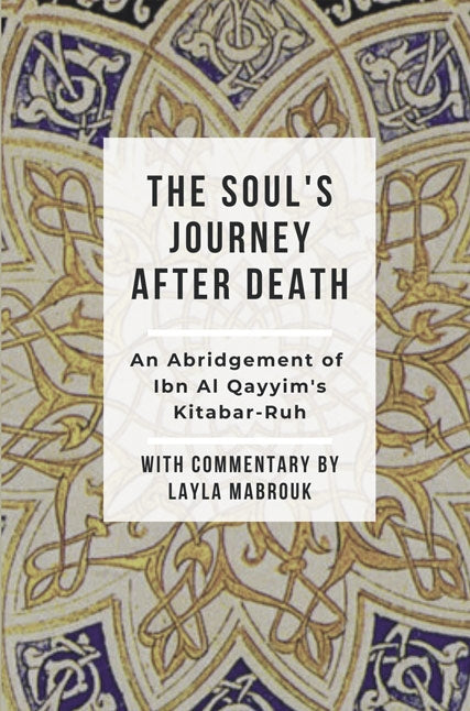 The Soul's Journey after Death - An abridgement of Ibn Al Qayyims Kitab Ar Ruh