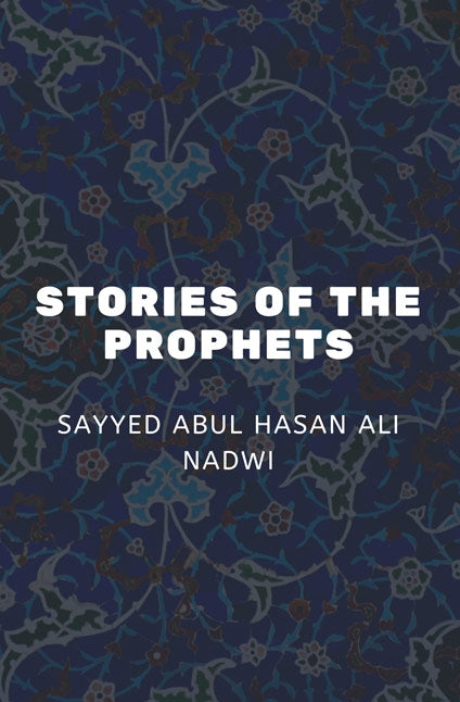 Stories of the Prophets - Abul Hasan Ali Nadwi