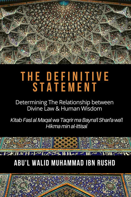 The Definitive Statement - Determining The Relationship between Divine law & Human Wisdom - Ibn Rushd