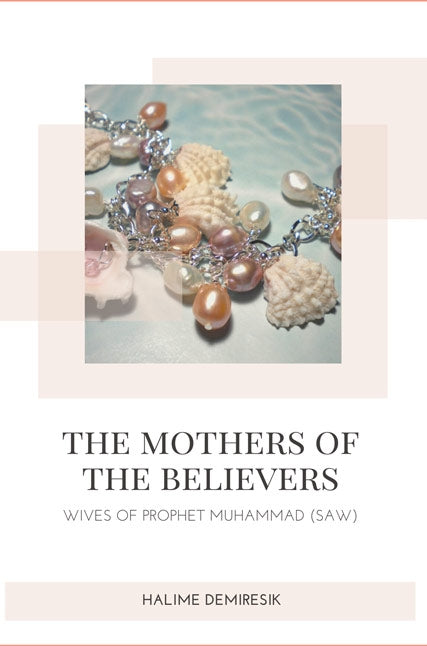 The Mother of the Believers - Wives of Prophet Muhammad (saw)