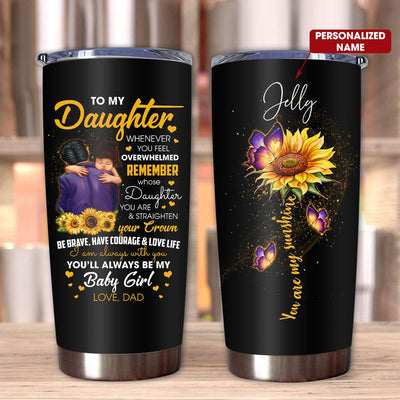 Gift For Daughter Whenever You Feel Overwhelmed Remember Whose Daughter You Are Baby Girl From Dad - Tumbler - Personalized Name - 1
