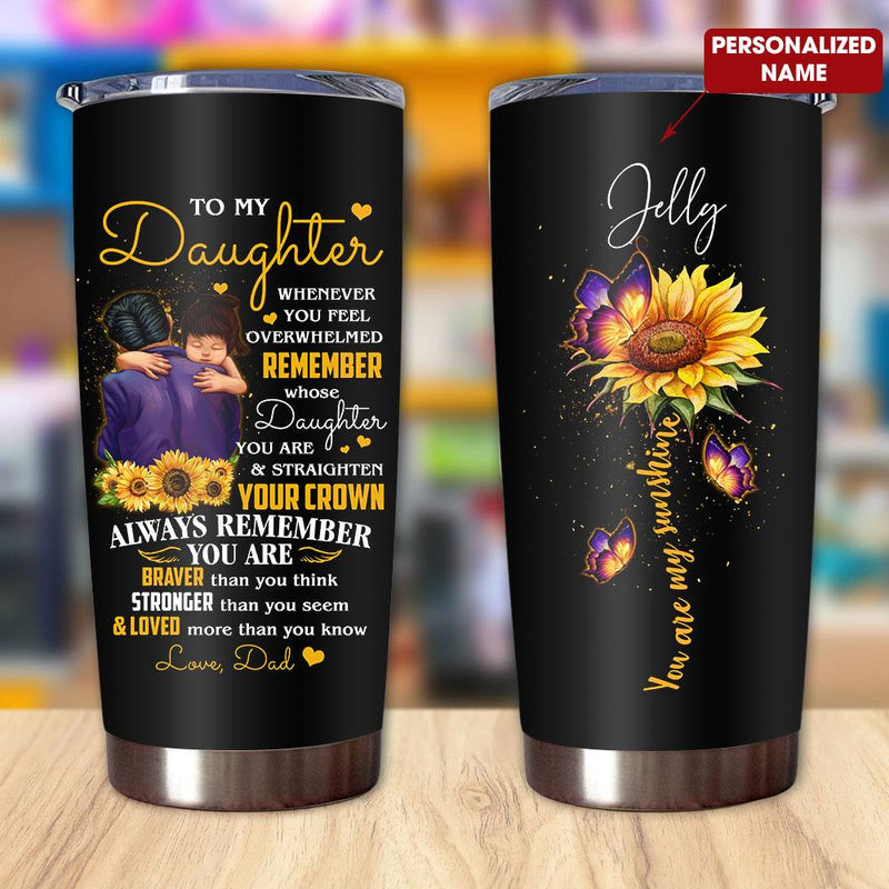 Gift For Daughter Whenever You Feel Overwhelmed Remember Whose Daughter You Are From Dad - Personalized Name Tumbler PRE254