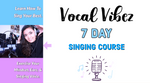 Vocal Vibez 7-Day Singing Course for Beginners!