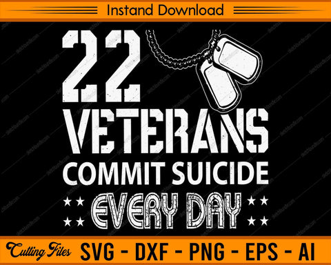 Distressed 22 Veterans Commit Suicide Every Day Veterans - SVG PNG Cutting Printable Files