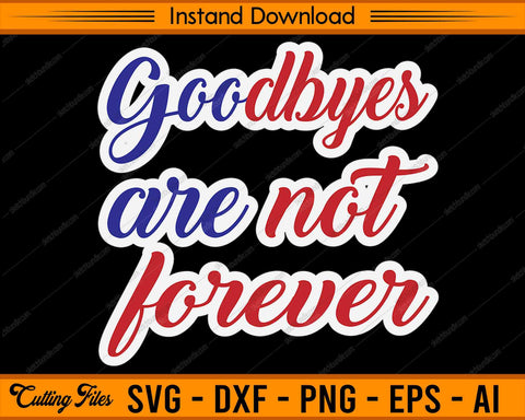 Goodbyes are not forever Veterans Day SVG PNG Cutting Printable Files