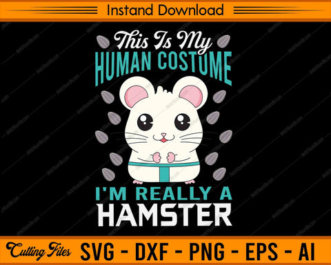 This Is My Human Costume I'm Really Hamster SVG PNG Cutting Printable Files