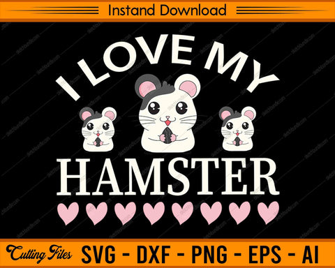 I Love My Hamster SVG PNG Cutting Printable Files